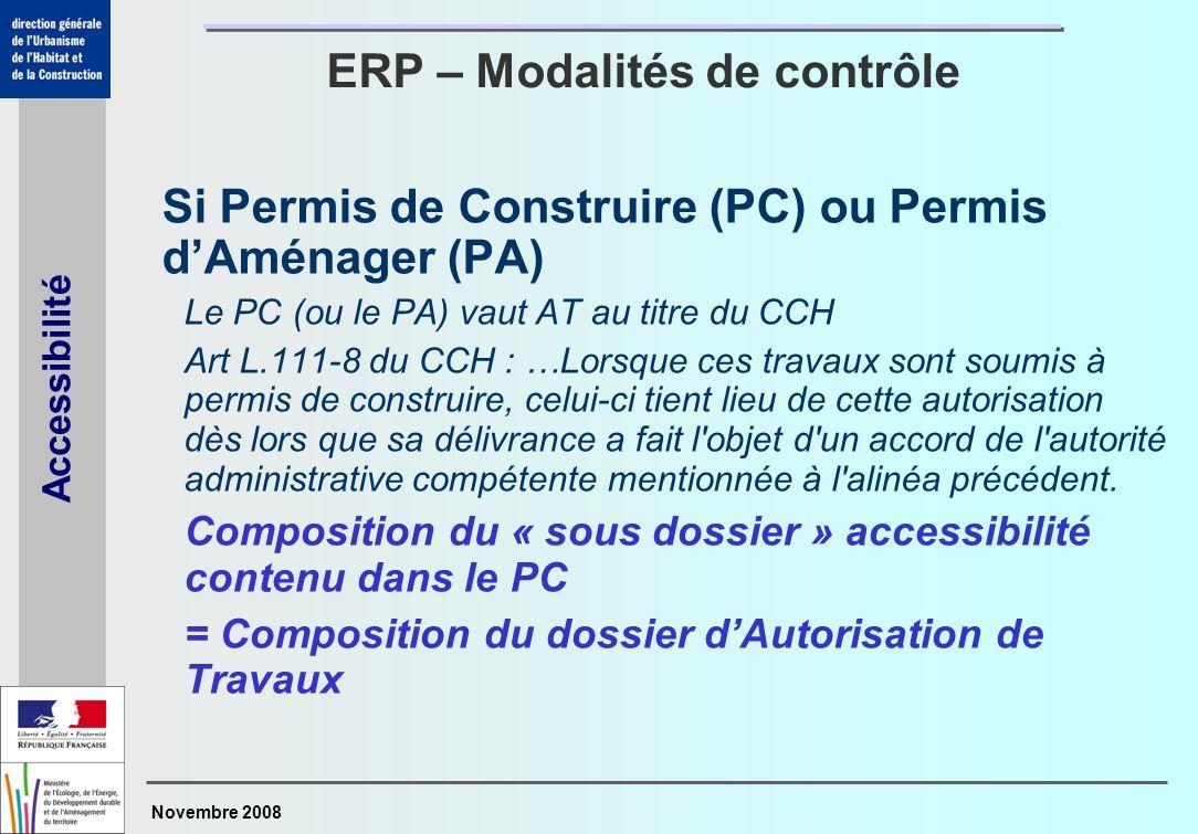 Novembre 2008 Accessibilité Si Permis de Construire (PC) ou Permis dAménager (PA) Le PC (ou le PA) vaut AT au titre du CCH Art L.111-8 du CCH : …Lorsq