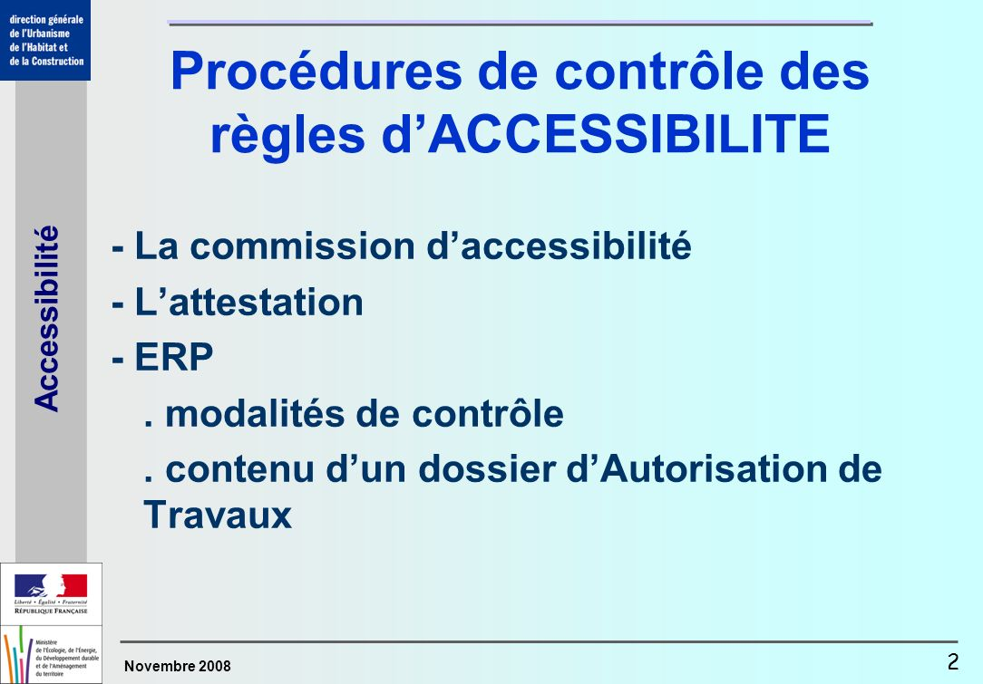 Novembre 2008 Accessibilité 2 Procédures de contrôle des règles dACCESSIBILITE - La commission daccessibilité - Lattestation - ERP. modalités de contr
