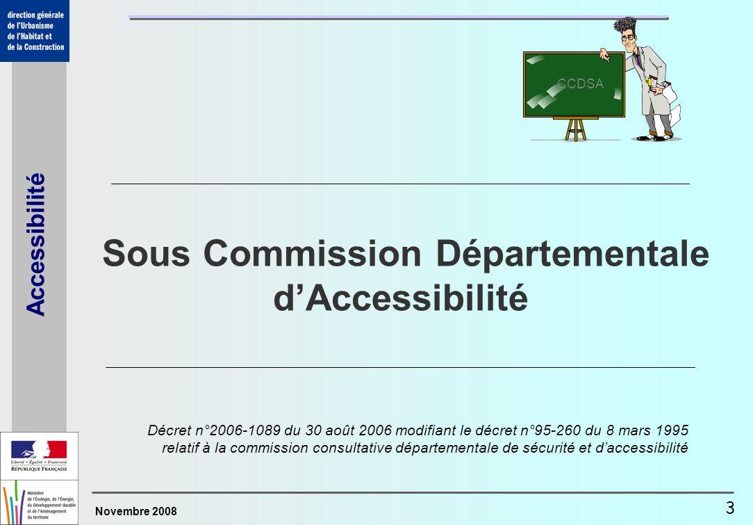 Novembre 2008 Accessibilité 3 Sous Commission Départementale dAccessibilité CCDSA Décret n°2006-1089 du 30 août 2006 modifiant le décret n°95-260 du 8