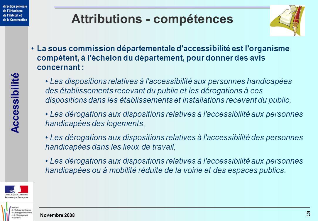 Novembre 2008 Accessibilité 5 Attributions - compétences La sous commission départementale d'accessibilité est l'organisme compétent, à l'échelon du d