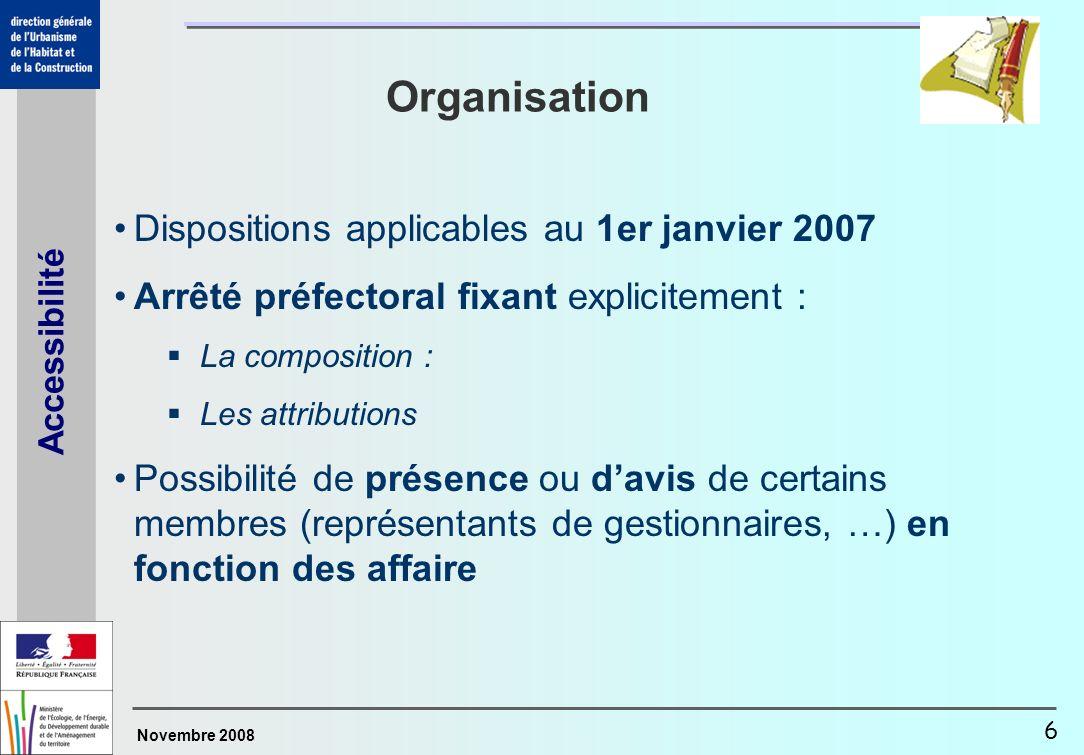 Novembre 2008 Accessibilité 6 Organisation Dispositions applicables au 1er janvier 2007 Arrêté préfectoral fixant explicitement : La composition : Les