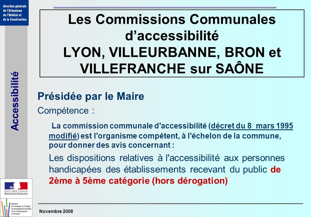 Novembre 2008 Accessibilité Présidée par le Maire Compétence : La commission communale d'accessibilité (décret du 8 mars 1995 modifié) est l'organisme