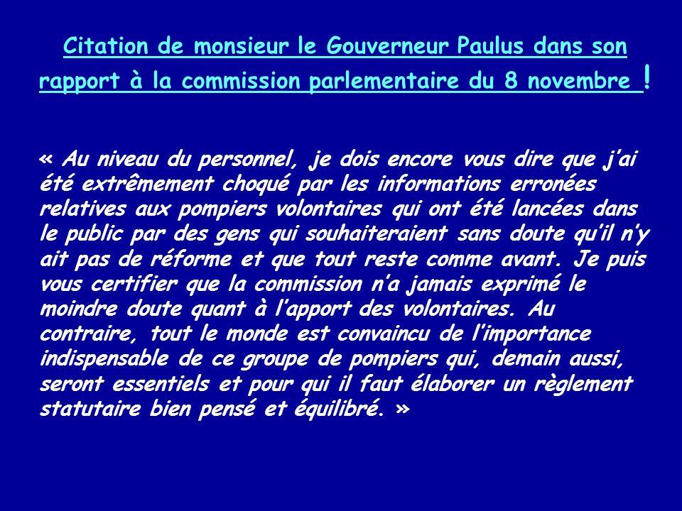 Citation de monsieur le Gouverneur Paulus dans son rapport à la commission parlementaire du 8 novembre ! « Au niveau du personnel, je dois encore vous