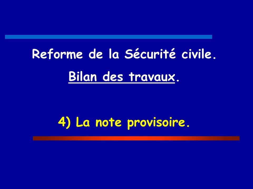 Reforme de la Sécurité civile. Bilan des travaux. 4) La note provisoire.