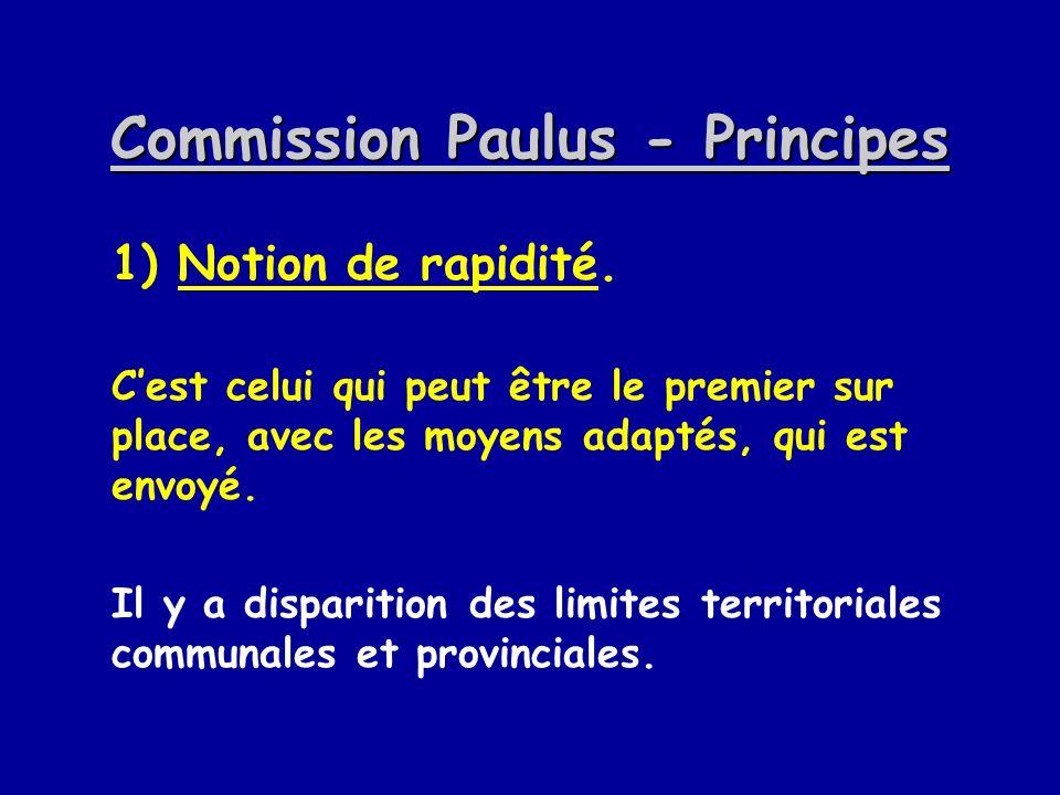 Commission Paulus - Principes 1) Notion de rapidité. Cest celui qui peut être le premier sur place, avec les moyens adaptés, qui est envoyé. Il y a di