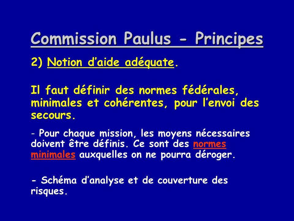 Commission Paulus - Principes 2) Notion daide adéquate. Il faut définir des normes fédérales, minimales et cohérentes, pour lenvoi des secours. - Pour