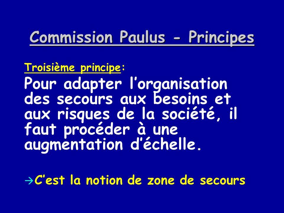 Commission Paulus - Principes Troisième principe: Pour adapter lorganisation des secours aux besoins et aux risques de la société, il faut procéder à