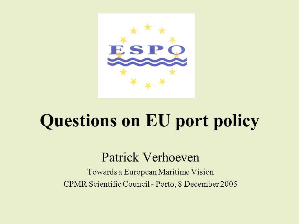 Questions on EU port policy Patrick Verhoeven Towards a European Maritime Vision CPMR Scientific Council - Porto, 8 December 2005