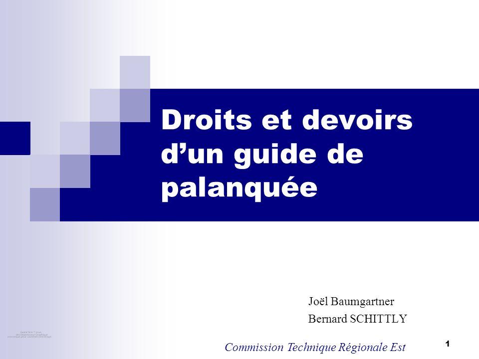 1 Droits et devoirs dun guide de palanquée Joël Baumgartner Bernard SCHITTLY Commission Technique Régionale Est