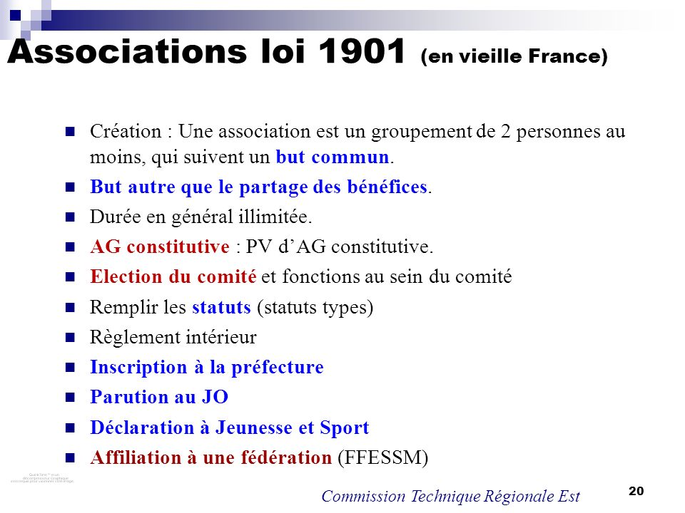 20 Associations loi 1901 (en vieille France) Création : Une association est un groupement de 2 personnes au moins, qui suivent un but commun. But autr