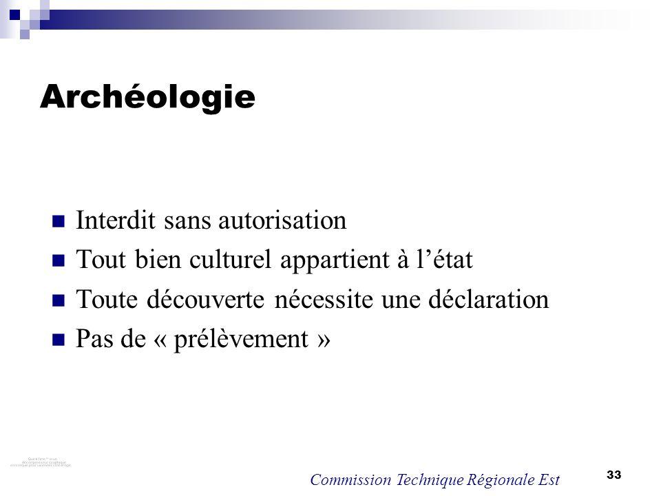 33 Archéologie Interdit sans autorisation Tout bien culturel appartient à létat Toute découverte nécessite une déclaration Pas de « prélèvement » Comm