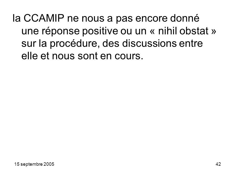 15 septembre 200542 la CCAMIP ne nous a pas encore donné une réponse positive ou un « nihil obstat » sur la procédure, des discussions entre elle et nous sont en cours.