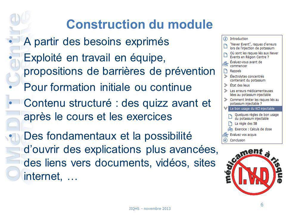 6 JIQHS - novembre 2013 Construction du module A partir des besoins exprimés Exploité en travail en équipe, propositions de barrières de prévention Po