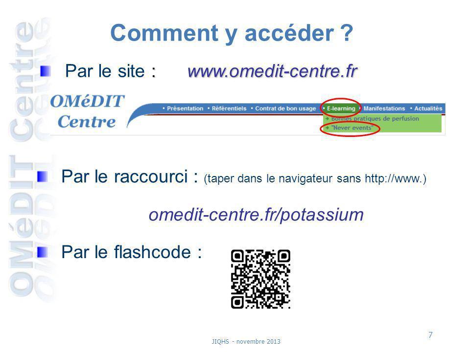 7 JIQHS - novembre 2013 Comment y accéder ? : www.omedit-centre.fr Par le site : www.omedit-centre.fr Par le raccourci : (taper dans le navigateur san