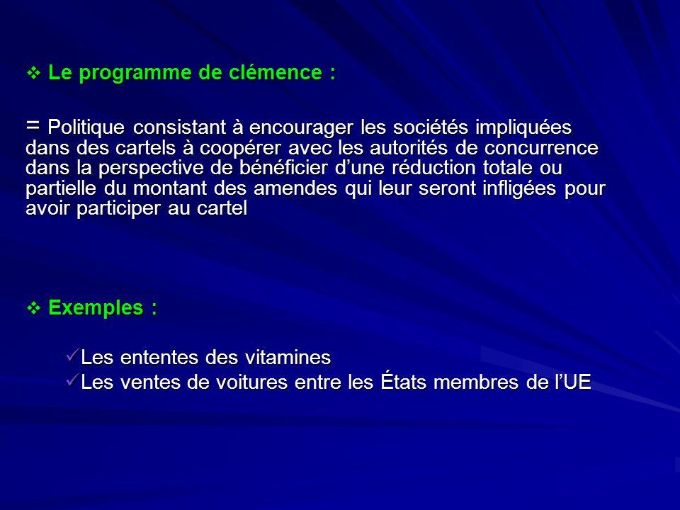 Le programme de clémence : Le programme de clémence : = Politique consistant à encourager les sociétés impliquées dans des cartels à coopérer avec les
