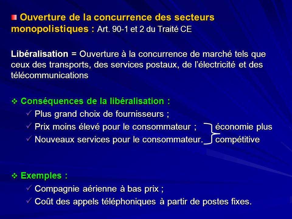 Ouverture de la concurrence des secteurs monopolistiques : Art. 90-1 et 2 du Traité CE Ouverture de la concurrence des secteurs monopolistiques : Art.