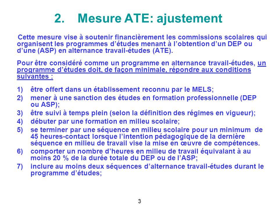 2.Mesure ATE: ajustement Cette mesure vise à soutenir financièrement les commissions scolaires qui organisent les programmes détudes menant à lobtenti