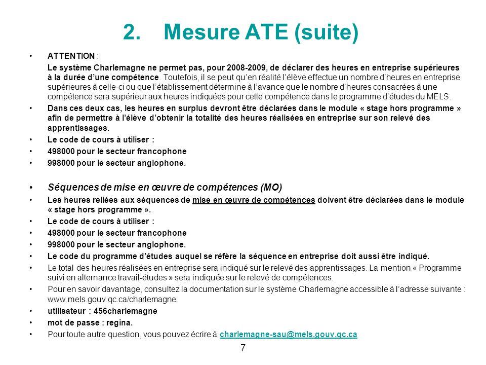 2.Mesure ATE (suite) ATTENTION : Le système Charlemagne ne permet pas, pour 2008-2009, de déclarer des heures en entreprise supérieures à la durée dun