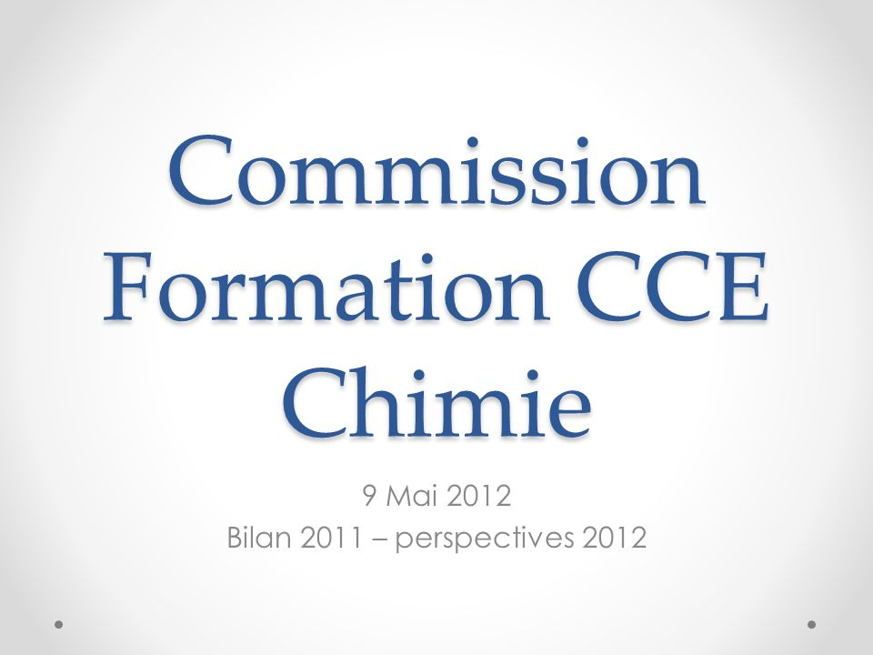 Commission Formation CCE Chimie 9 Mai 2012 Bilan 2011 – perspectives 2012