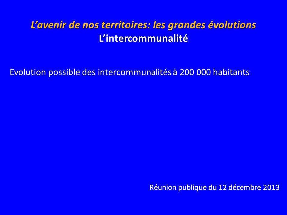 Lavenir de nos territoires: les grandes évolutions Lintercommunalité Evolution possible des intercommunalités à 200 000 habitants Réunion publique du