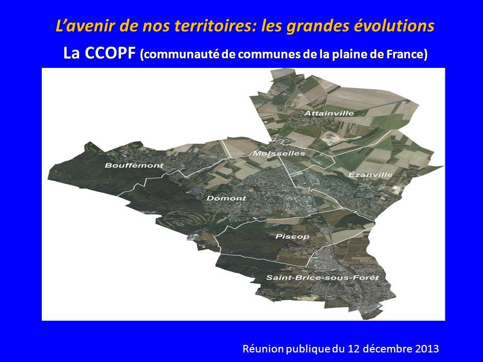 Lavenir de nos territoires: les grandes évolutions La CCOPF (communauté de communes de la plaine de France) Réunion publique du 12 décembre 2013