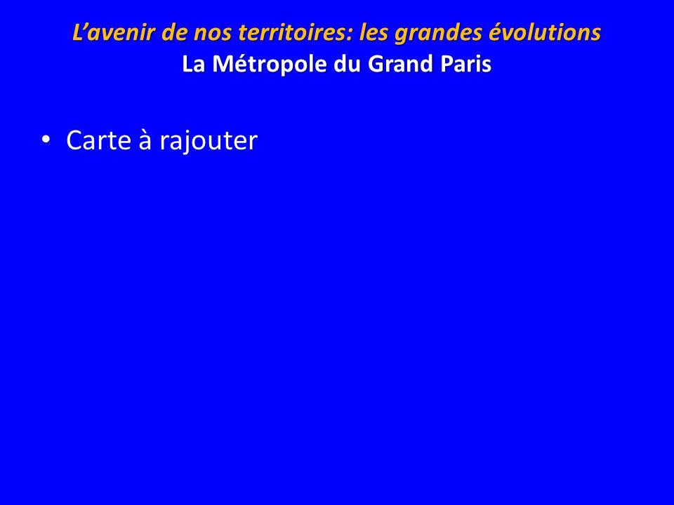 Lavenir de nos territoires: les grandes évolutions La Métropole du Grand Paris Carte à rajouter