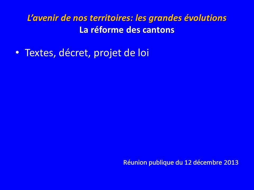 Lavenir de nos territoires: les grandes évolutions La réforme des cantons Textes, décret, projet de loi Réunion publique du 12 décembre 2013