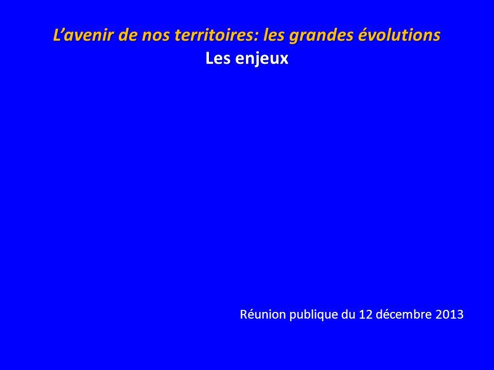 Lavenir de nos territoires: les grandes évolutions Les enjeux Réunion publique du 12 décembre 2013