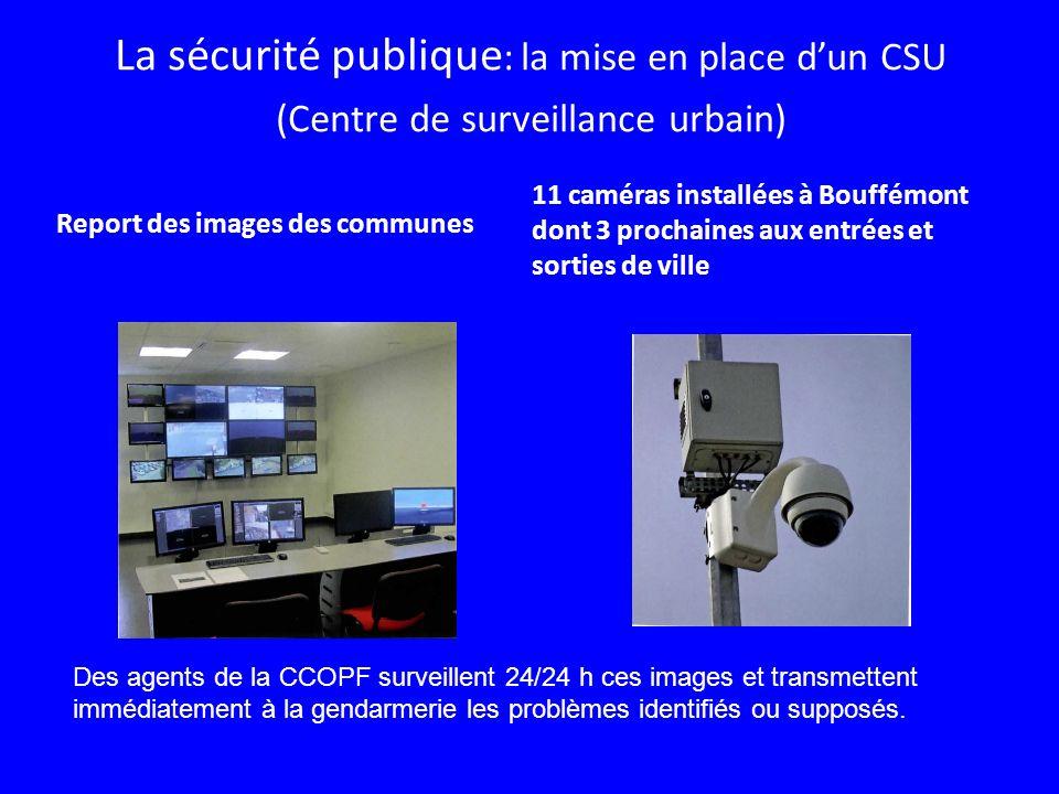 La sécurité publique : la mise en place dun CSU (Centre de surveillance urbain) Report des images des communes 11 caméras installées à Bouffémont dont