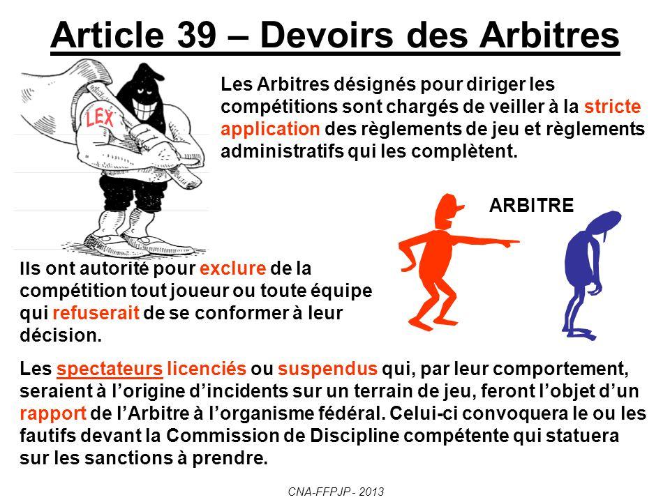 Article 38 – Incorrection Le joueur qui se rend coupable dincorrection et, à plus forte raison, de violence envers un dirigeant, un Arbitre, un autre