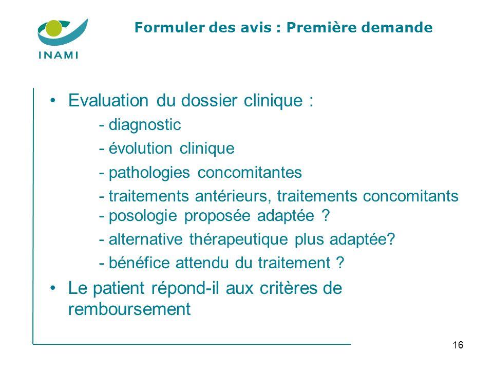 16 Formuler des avis : Première demande Evaluation du dossier clinique : - diagnostic - évolution clinique - pathologies concomitantes - traitements a