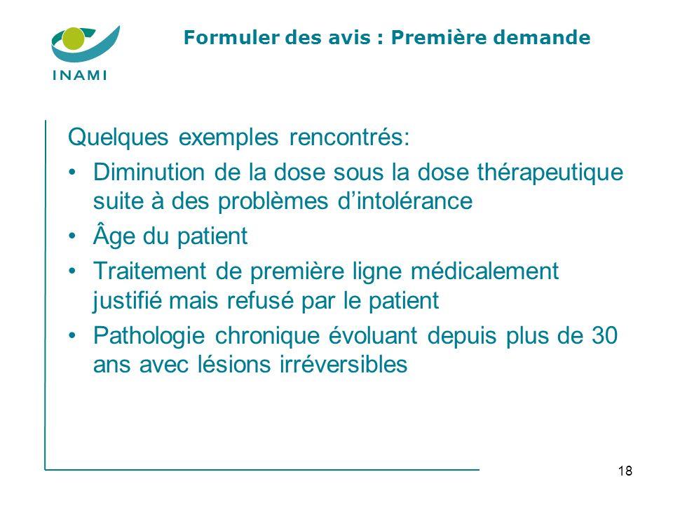 18 Formuler des avis : Première demande Quelques exemples rencontrés: Diminution de la dose sous la dose thérapeutique suite à des problèmes dintoléra