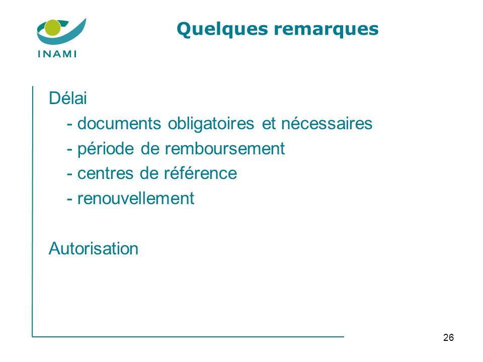 26 Quelques remarques Délai - documents obligatoires et nécessaires - période de remboursement - centres de référence - renouvellement Autorisation