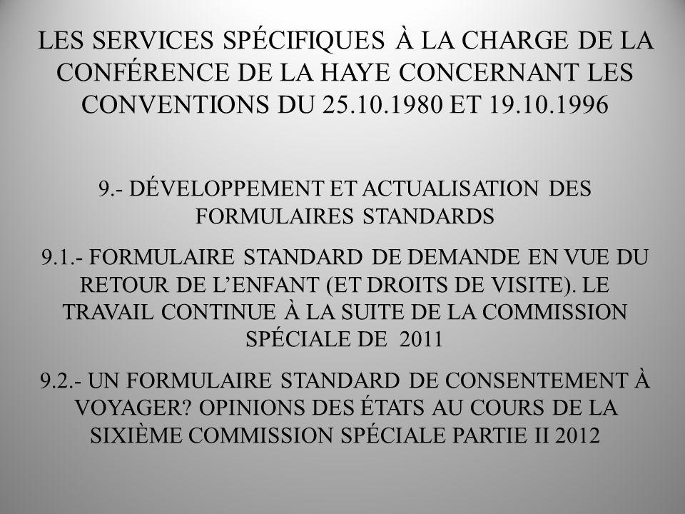 LES SERVICES SPÉCIFIQUES À LA CHARGE DE LA CONFÉRENCE DE LA HAYE CONCERNANT LES CONVENTIONS DU 25.10.1980 ET 19.10.1996 9.- DÉVELOPPEMENT ET ACTUALISATION DES FORMULAIRES STANDARDS 9.1.- FORMULAIRE STANDARD DE DEMANDE EN VUE DU RETOUR DE LENFANT (ET DROITS DE VISITE).