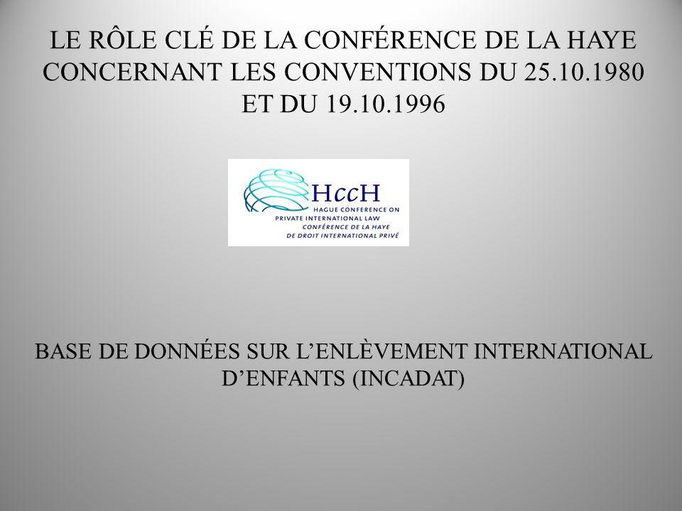 LE RÔLE CLÉ DE LA CONFÉRENCE DE LA HAYE CONCERNANT LES CONVENTIONS DU 25.10.1980 ET DU 19.10.1996 BASE DE DONNÉES SUR LENLÈVEMENT INTERNATIONAL DENFANTS (INCADAT)