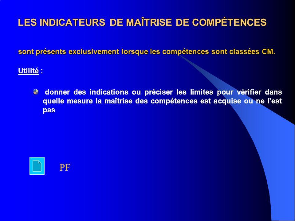 LES INDICATEURS DE MAÎTRISE DE COMPÉTENCES sont présents exclusivement lorsque les compétences sont classées CM.