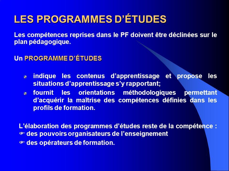 LES PROGRAMMES DÉTUDES Les compétences reprises dans le PF doivent être déclinées sur le plan pédagogique.