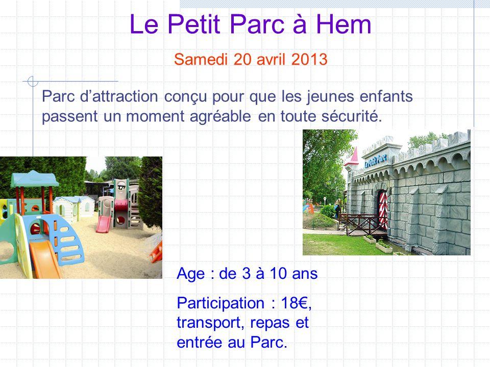Le Petit Parc à Hem Samedi 20 avril 2013 Age : de 3 à 10 ans Participation : 18, transport, repas et entrée au Parc.