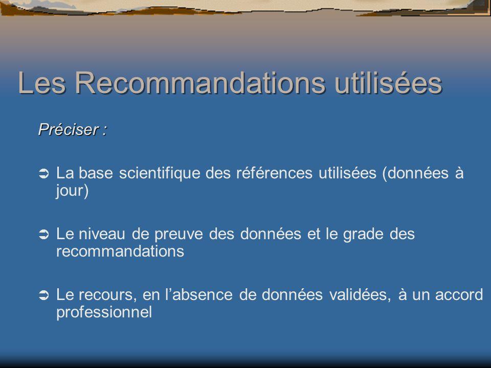 Les Recommandations utilisées Préciser : La base scientifique des références utilisées (données à jour) Le niveau de preuve des données et le grade des recommandations Le recours, en labsence de données validées, à un accord professionnel