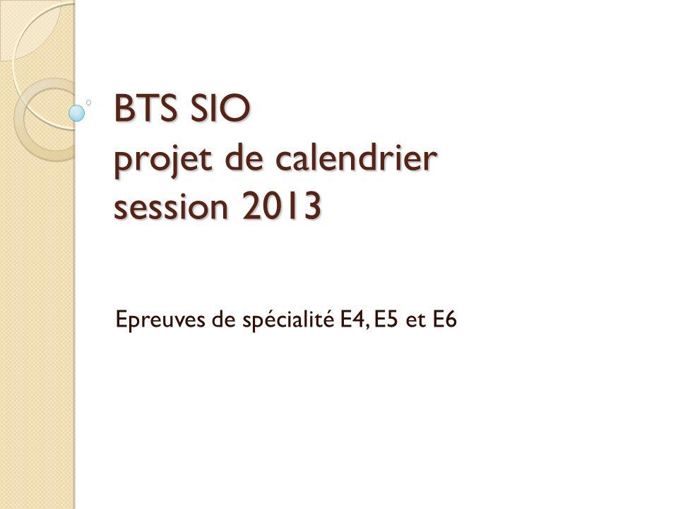 BTS SIO projet de calendrier session 2013 Epreuves de spécialité E4, E5 et E6