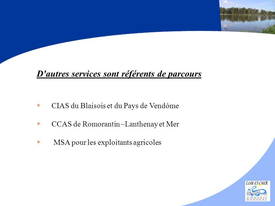D'autres services sont référents de parcours CIAS du Blaisois et du Pays de Vendôme CCAS de Romorantin –Lanthenay et Mer MSA pour les exploitants agri