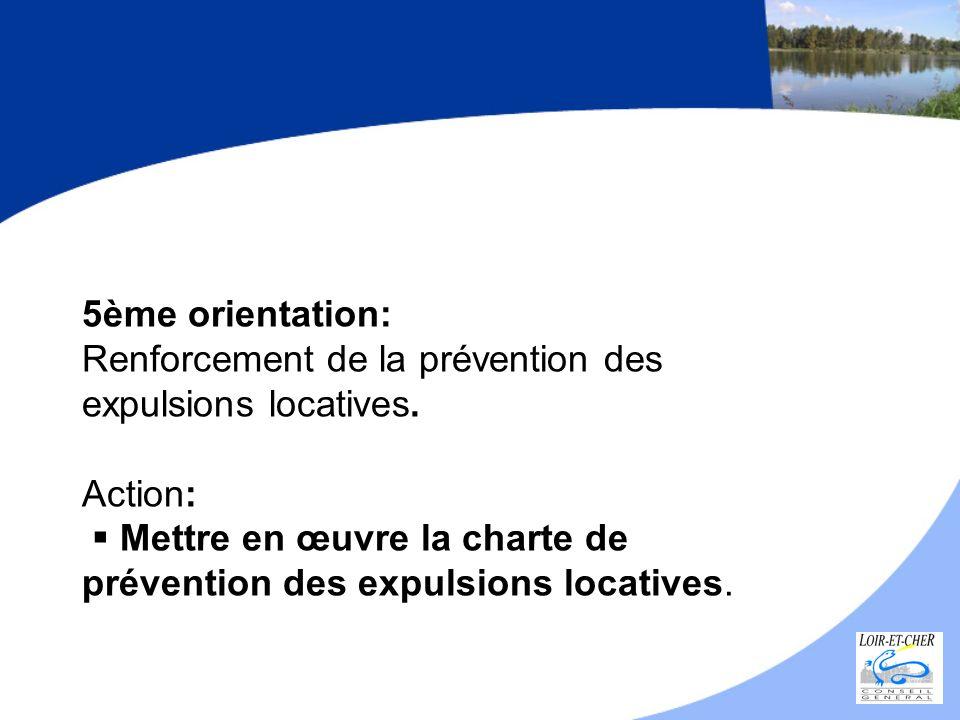 5ème orientation: Renforcement de la prévention des expulsions locatives. Action: Mettre en œuvre la charte de prévention des expulsions locatives.