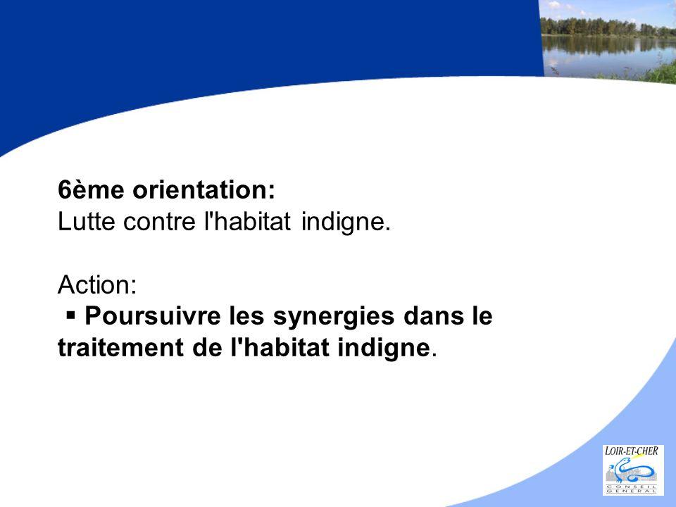 6ème orientation: Lutte contre l'habitat indigne. Action: Poursuivre les synergies dans le traitement de l'habitat indigne.