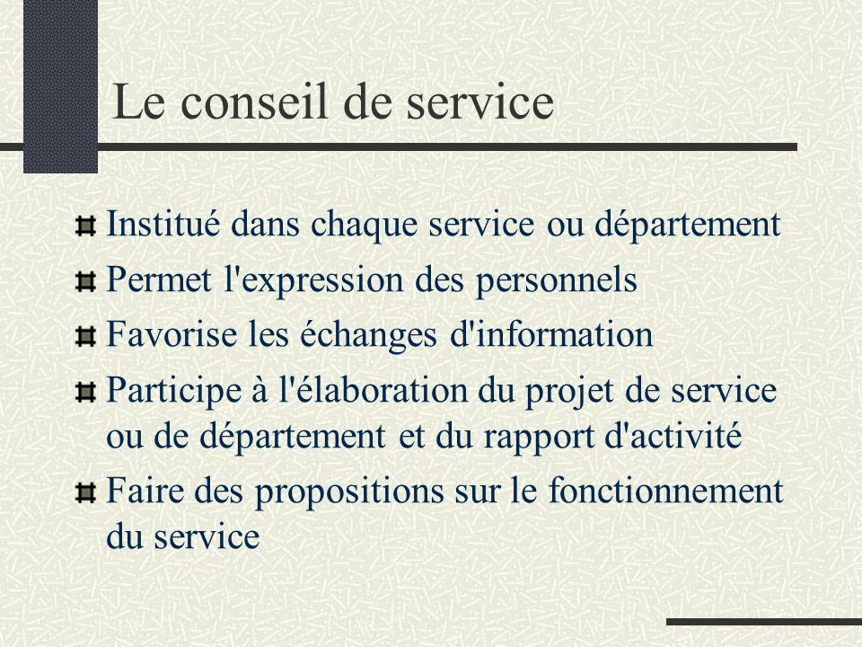 Le conseil de service Institué dans chaque service ou département Permet l'expression des personnels Favorise les échanges d'information Participe à l