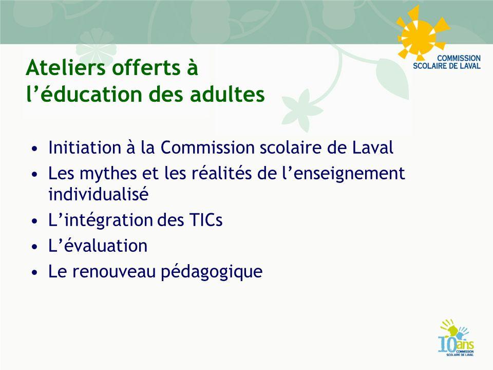 Ateliers offerts à léducation des adultes Initiation à la Commission scolaire de Laval Les mythes et les réalités de lenseignement individualisé Lintégration des TICs Lévaluation Le renouveau pédagogique