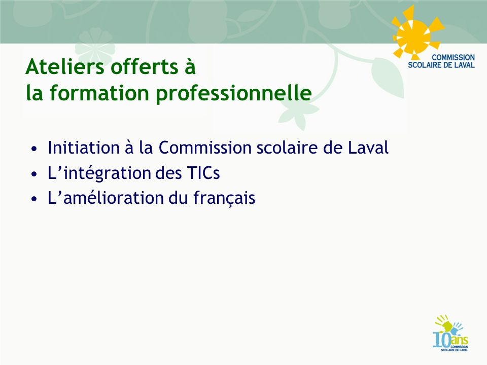 Ateliers offerts à la formation professionnelle Initiation à la Commission scolaire de Laval Lintégration des TICs Lamélioration du français
