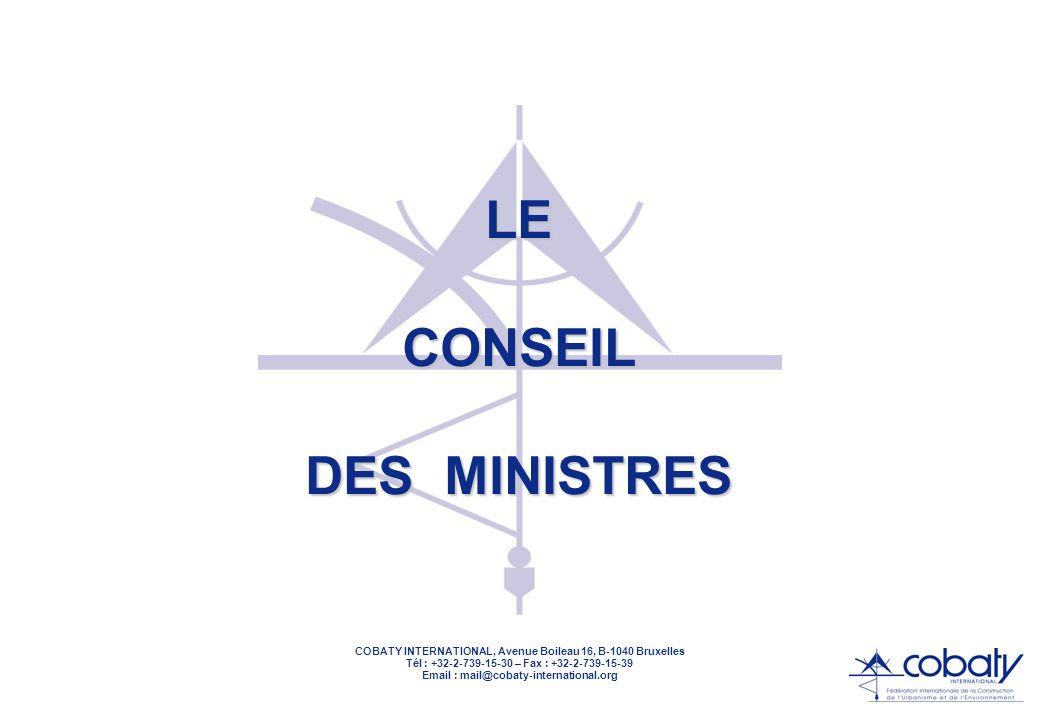 COBATY INTERNATIONAL, Avenue Boileau 16, B-1040 Bruxelles Tél : +32-2-739-15-30 – Fax : +32-2-739-15-39 Email : mail@cobaty-international.org LE CONSEIL = POUVOIR LÉGISLATIF & BUDGETAIRE ADOPTE DIRECTIVES ET RÉGLEMENTS SUR PROPOSITION DE LA COMMISSION AVEC L ACCORD DU PARLEMENT