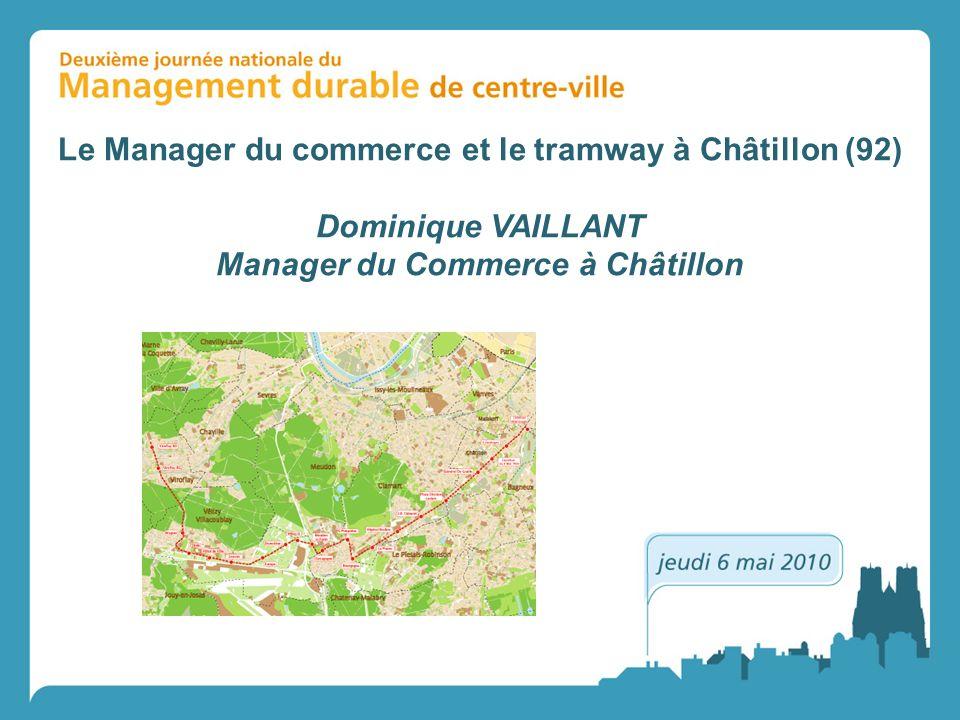Le Manager du commerce et le tramway à Châtillon (92) Dominique VAILLANT Manager du Commerce à Châtillon