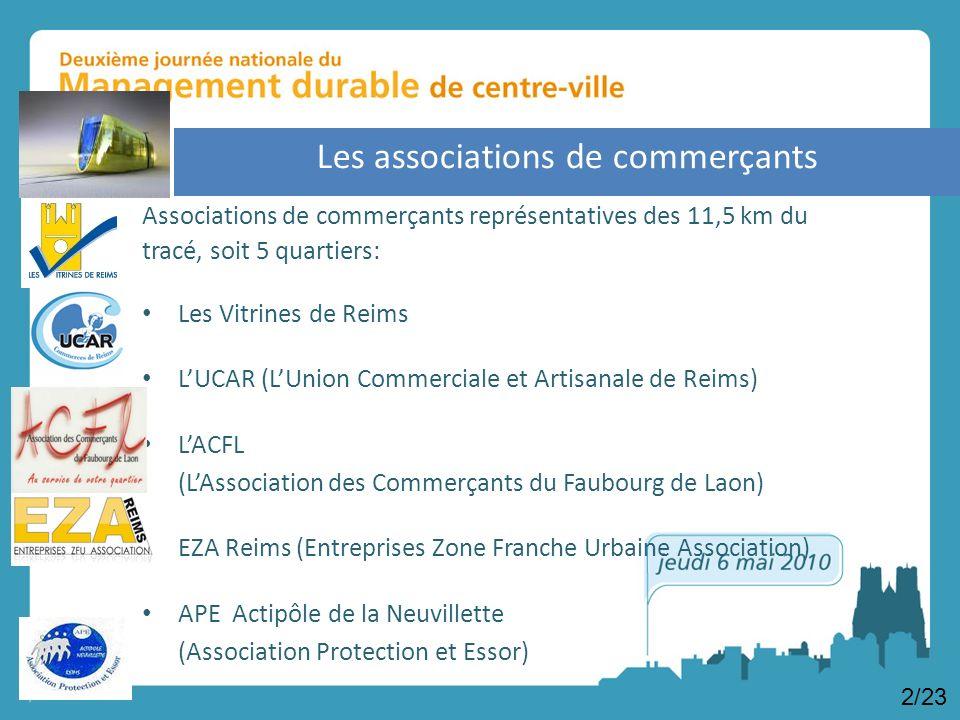 Associations de commerçants représentatives des 11,5 km du tracé, soit 5 quartiers: Les Vitrines de Reims LUCAR (LUnion Commerciale et Artisanale de Reims) LACFL (LAssociation des Commerçants du Faubourg de Laon) EZA Reims (Entreprises Zone Franche Urbaine Association) APE Actipôle de la Neuvillette (Association Protection et Essor) 2/23 Les associations de commerçants