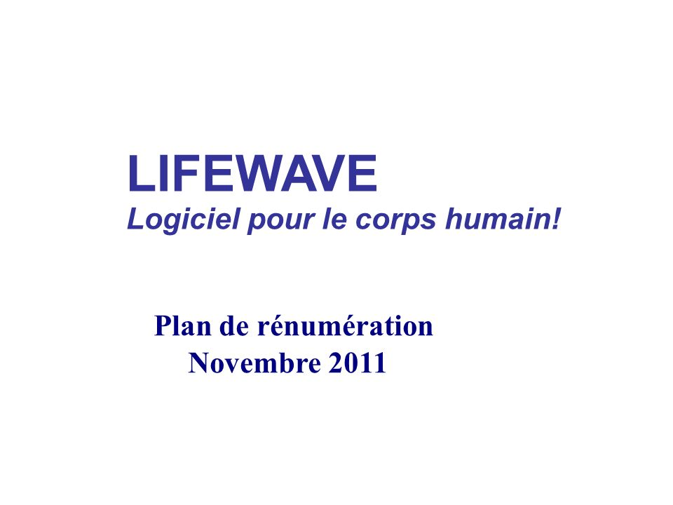 LIFEWAVE Logiciel pour le corps humain! Plan de rénumération Novembre 2011